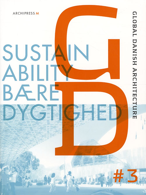 Global Danish architecture Sustainability - Marianne Ibler - Bøger - Archipress M - 9788791872037 - November 7, 2008