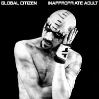 Inappropriate Adult - Global Citizen - Musik - GEISHA BOYS - 0040820190048 - 4/10-2019