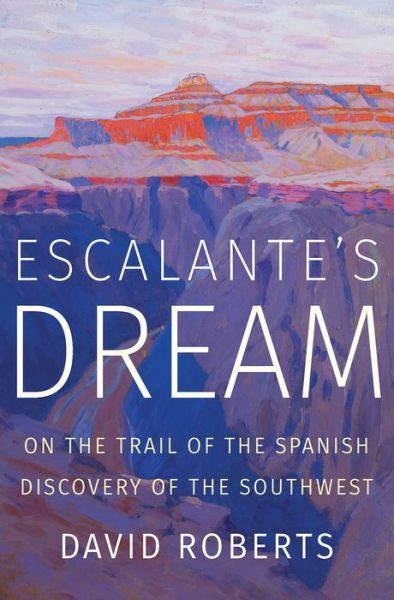 Escalante's Dream: On the Trail of the Spanish Discovery of the Southwest - David Roberts - Bøger - WW Norton & Co - 9780393652062 - 16/7-2019