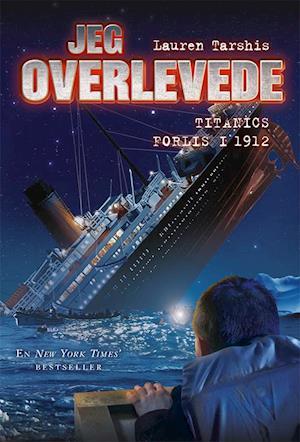 Jeg overlevede: Jeg overlevede Titanics forlis, 1912 - Lauren Tarshis - Bøger - Gads Børnebøger - 9788762735064 - March 16, 2021