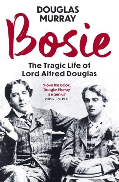 Bosie: The Tragic Life of Lord Alfred Douglas - Douglas Murray - Bøger - Hodder & Stoughton - 9781529340068 - October 15, 2020