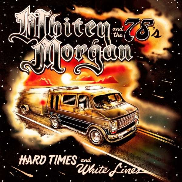Hard Times and White Lines - Whitey Morgan and the 78's - Musik - POP - 0752830542075 - October 26, 2018