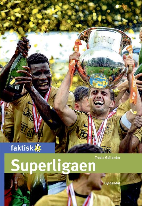Faktisk!: Superligaen - Troels Gollander - Bøger - Gyldendal - 9788702296075 - 9/12-2019
