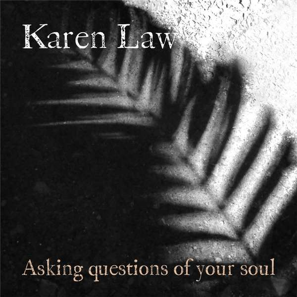 Asking Questions of Your Soul - Karen Law - Musik - Karen Law Music - 0753677585096 - March 1, 2014