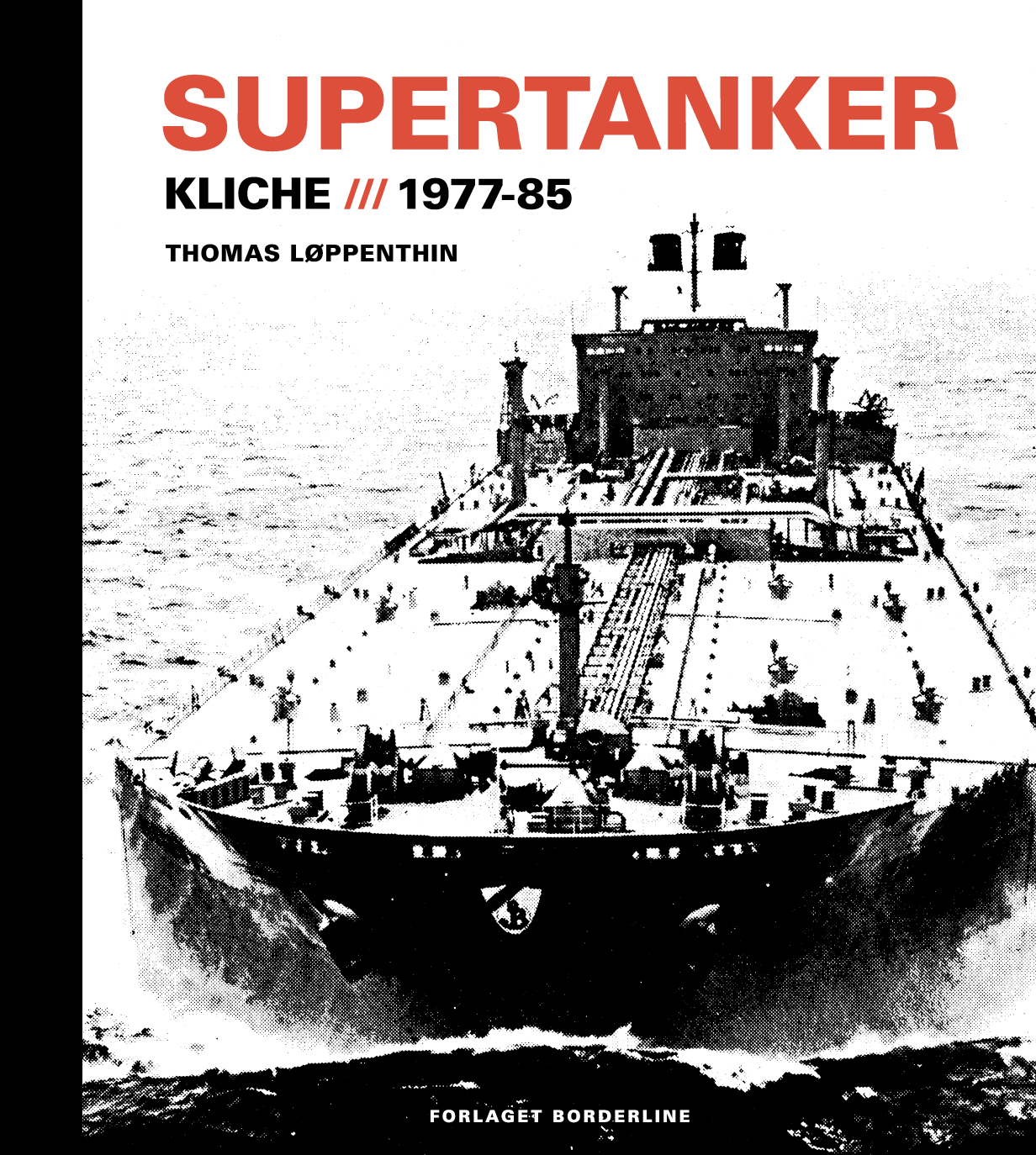 Supertanker - Kliché, 1977-85 - Thomas Løppenthin - Bøger - Forlaget Borderline - 9788797168103 - December 6, 2019
