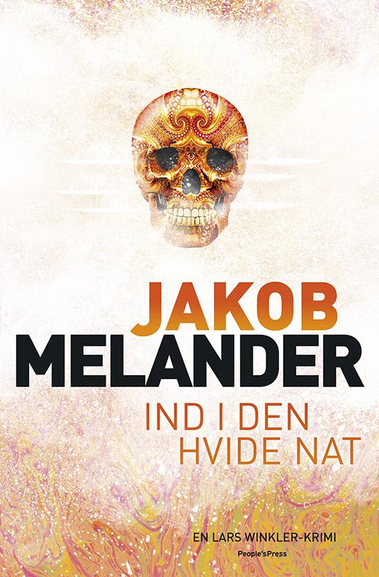 Lars Winkler: Ind i den hvide nat - Jakob Melander - Bøger - People'sPress - 9788771802108 - 7/2-2020