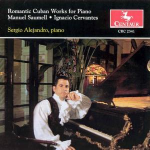 Romantic Cuban Works for Piano - Saumell / Cervantes / Alejandro - Musik - CENTAUR - 0044747234120 - 12/8-2000