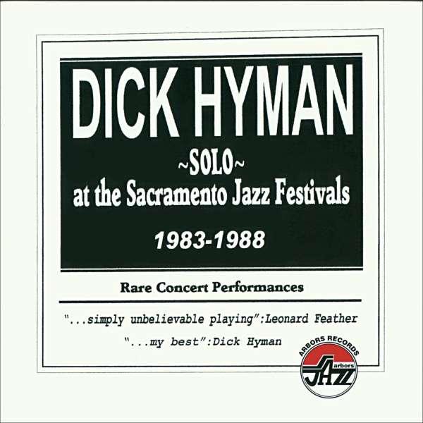 Solo at the Sacramento Jazz Festivals 1983-1988 - Dick Hyman - Musik - ARBORS - 0780941145120 - June 23, 2017