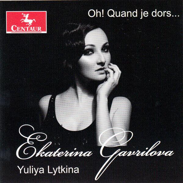 Oh! Quand Je Dors - Ekaterina Gavrilova - Musik - CENTAUR - 0044747339122 - April 28, 2015