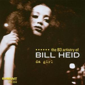 Da Girl - Bill Heid - Musik - SAVANT - 0633842204123 - 18/2-2003
