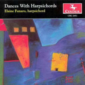 Dances with Harpsichord - Elaine Funaro - Musik - CENTAUR - 0044747265124 - 9/9-2004