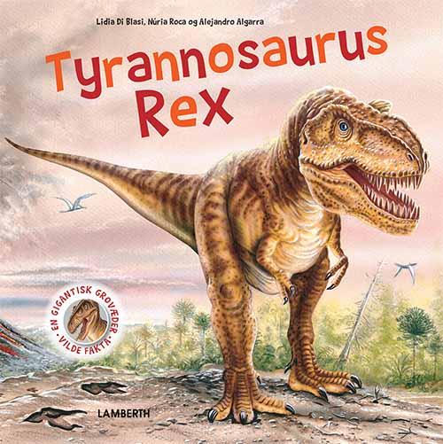 Vilde fakta: Tyrannosaurus Rex - Lidia di Blasi - Bøger - Lamberth - 9788771616149 - 12/8-2019