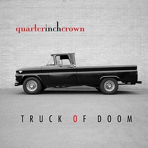 Truck of Doom - Quarter Inch Crown - Musik -  - 0753182687162 - August 24, 2010