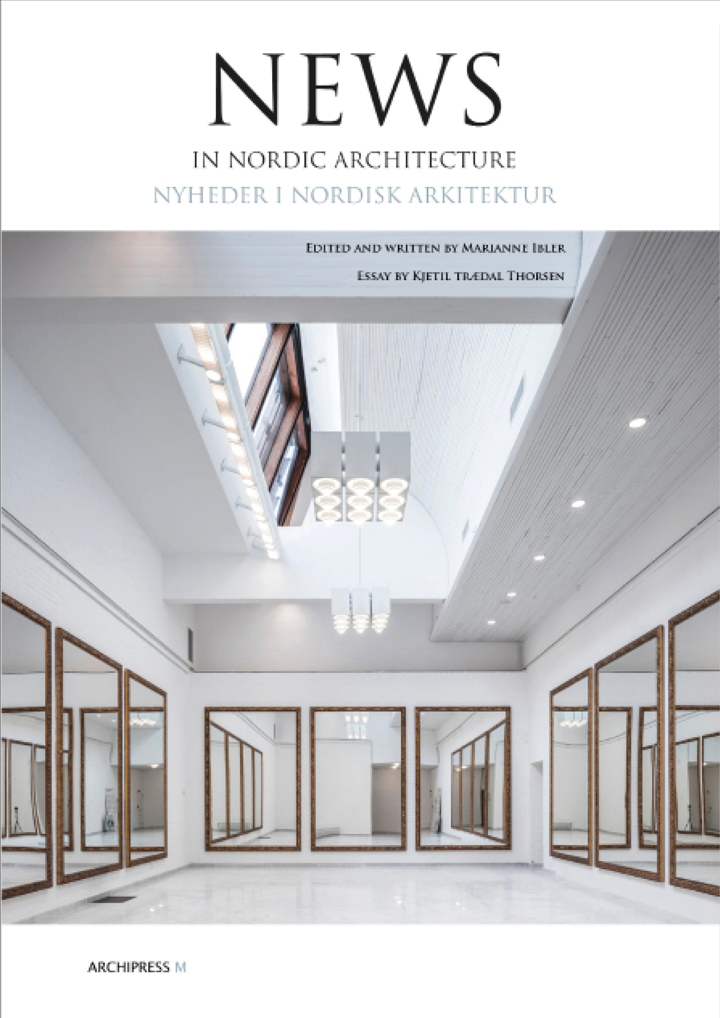 News in Nordic Architecture - Marianne Ibler - Bøger - Archipress M - 9788791872181 - October 6, 2017