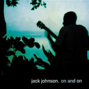 On and on - Jack Johnson - Musik - UNIVERSAL - 0044007501214 - 12/2-2004