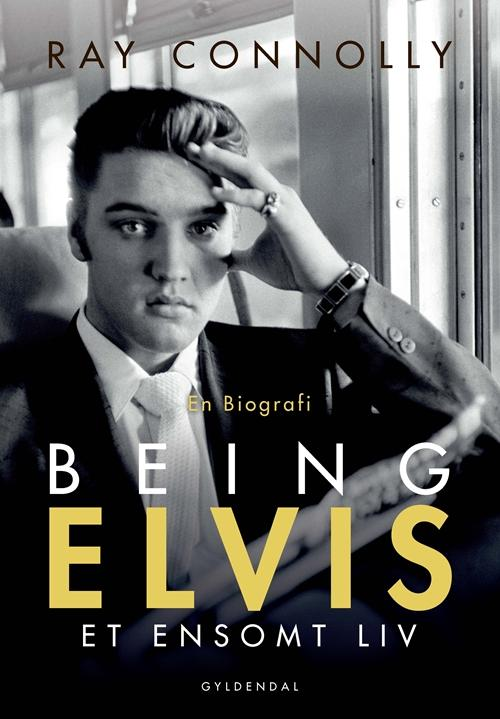 Being Elvis - Ray Connolly - Bøger - Gyldendal - 9788702216219 - 9/3-2017