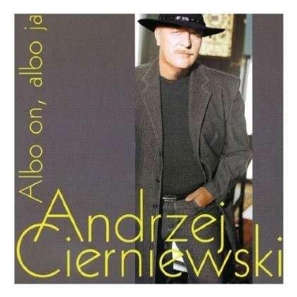 Albo On, Albo Ja - Andrzej Cierniewski - Musik - UNPL - 0044001897221 - 29/8-2002