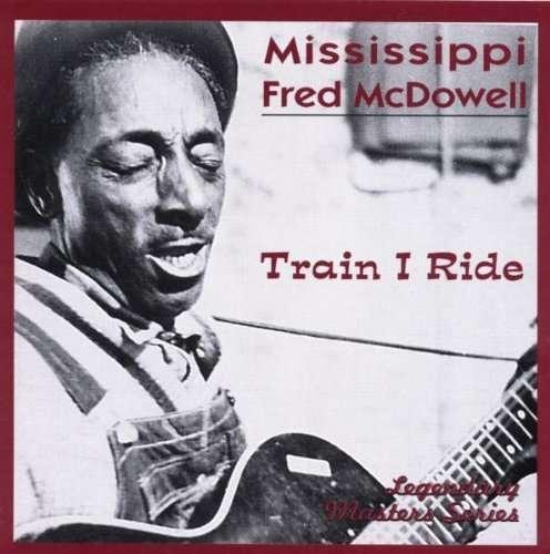 Train I Ride - Mississippi Fred Mcdowell - Musik - AIM - 0752211001221 - February 24, 2020