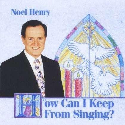 How Can I Keep from Singing - Noel Henry - Musik - Chart No Fga'S - 0753667021221 - 1994