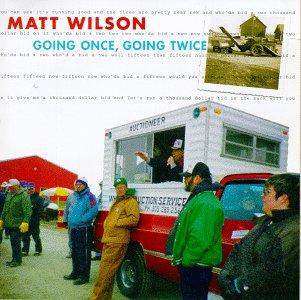 Going Once, Going Twice - Matt Wilson - Musik - SONY MUSIC - 0753957203221 - December 29, 2001