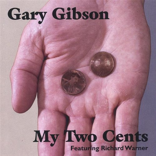 My Two Cents - Gary Gibson - Musik - Gary Gibson - 0753701050224 - October 4, 2005