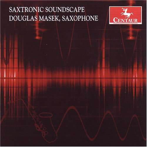 Saxtronic Soundscape - Douglas Masek - Musik - Centaur - 0044747286228 - July 24, 2007