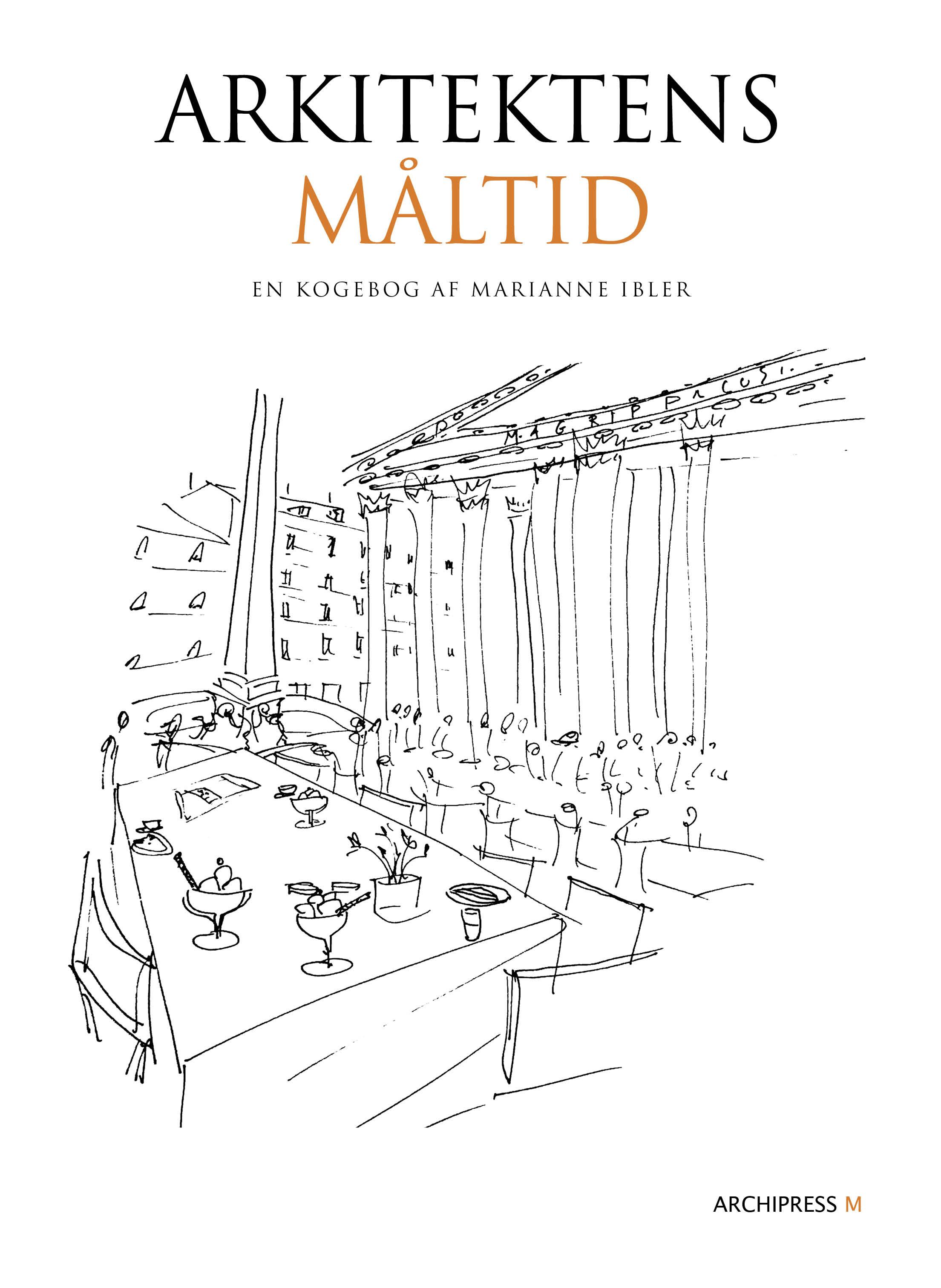 Arkitektens Måltid - Marianne Ibler - Bøger - Archipress M - 9788791872228 - November 22, 2018