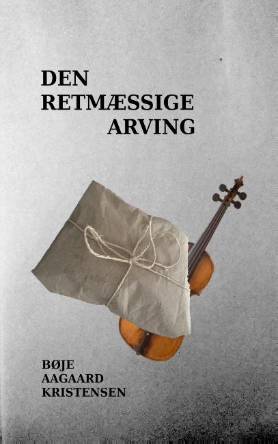 Den retmæssige arving - Bøje Aagaard Kristensen - Bøger - Books on Demand - 9788743003229 - 25/6-2019