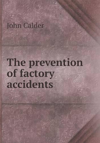 The Prevention of Factory Accidents - John Calder - Bøger - Book on Demand Ltd. - 9785518581234 - 28/4-2013