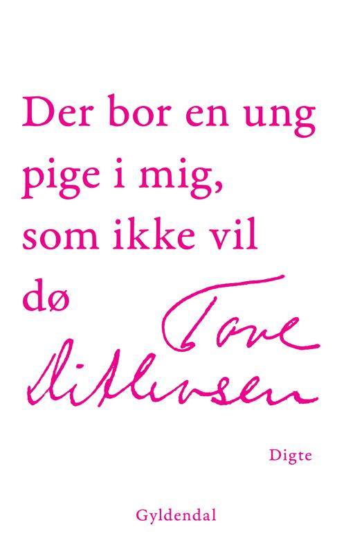 Der bor en ung pige i mig, som ikke vil dø - Tove Ditlevsen - Bøger - Gyldendal - 9788702254235 - 14/12-2017