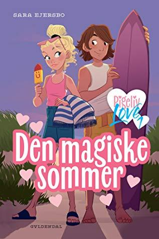 Pigeliv LOVE: Pigeliv LOVE 1 - Den magiske sommer - Sara Ejersbo - Bøger - Gyldendal - 9788702294262 - 3/2-2020