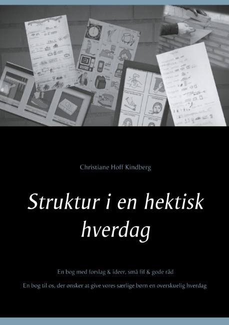Struktur i en hektisk hverdag - Christiane Hoff Kindberg; Christiane Hoff Kindberg - Bøger - Books on Demand - 9788743008262 - February 14, 2019