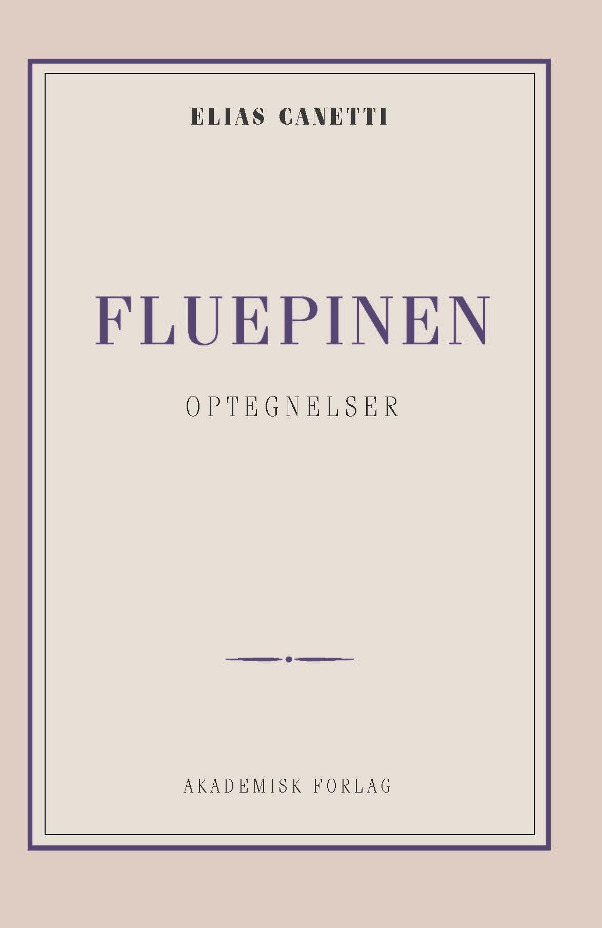 Fluepinen: optegnelser - Elias Canetti - Bøger - Akademisk Forlag - 9788750054269 - March 1, 2019