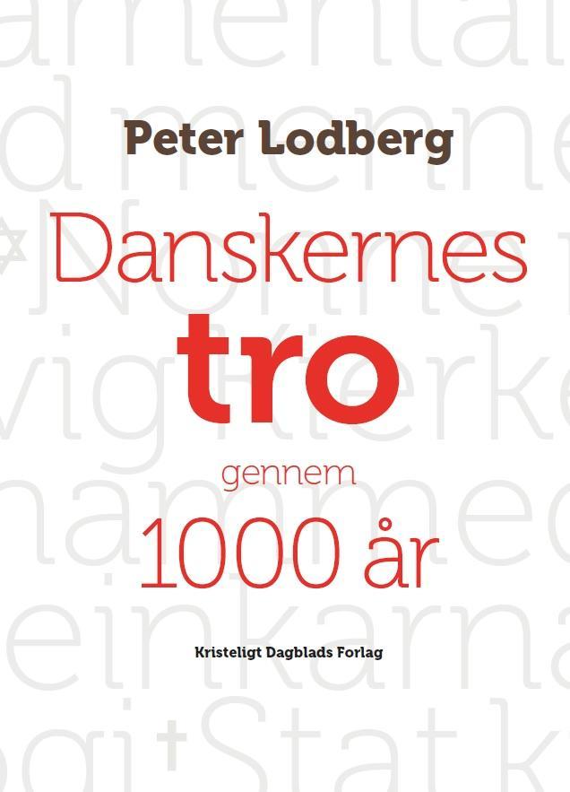 Danskernes tro gennem 1000 år - Peter Lodberg - Bøger - Kristeligt Dagblads Forlag - 9788774673279 - November 9, 2016