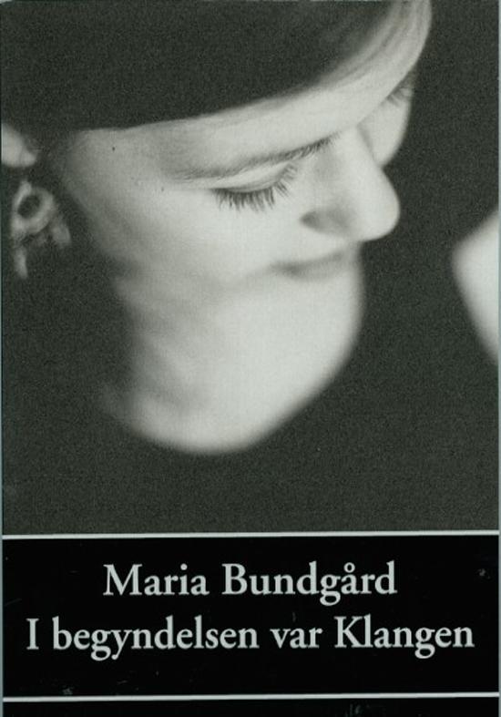 I begyndelsen var klangen - Maria Bundgård - Bøger - Olufsen Bøger - 9788793331280 - 16/11-2016
