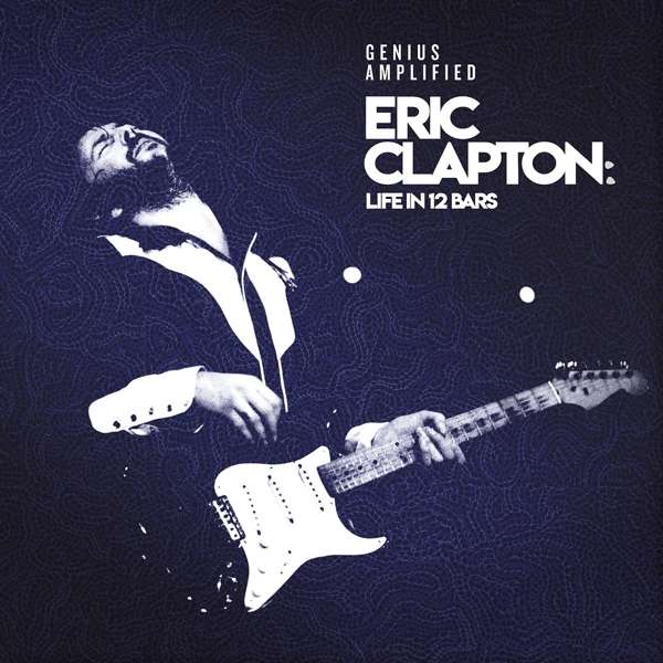 Eric Clapton - Life in 12 Bars - V/A - Musik - UNIVERSAL - 0602567321293 - June 8, 2018