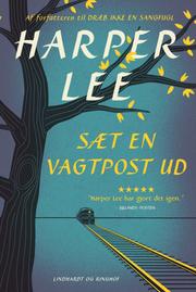 Sæt en vagtpost ud - Harper Lee - Bøger - Lindhardt og Ringhof - 9788711539293 - October 18, 2017