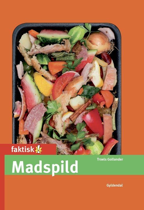 Faktisk!: Madspild - Troels Gollander - Bøger - Gyldendal - 9788702309294 - 21/12-2020