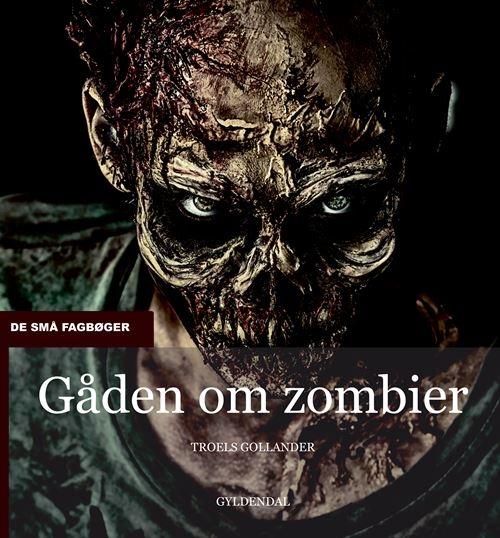 De små fagbøger: Gåden om zombier - Troels Gollander - Bøger - Gyldendal - 9788702309300 - March 22, 2021