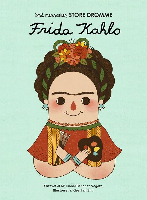 Små mennesker, store drømme: Frida Kahlo. - Maria Isabel Sanchez Vegara - Bøger - Forlaget Albert - 9788797020302 - November 16, 2020