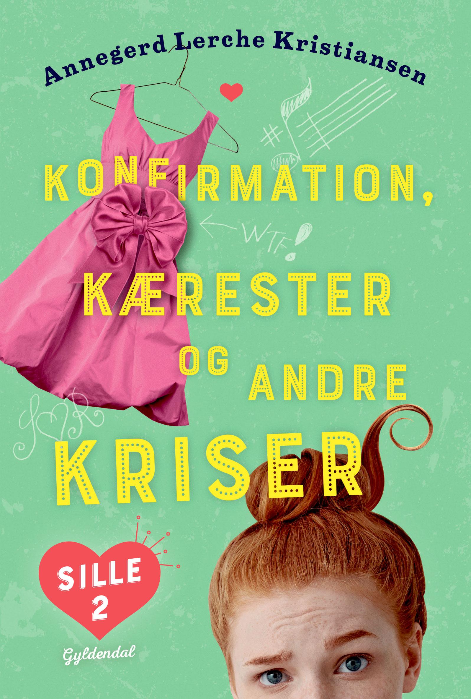 Sille: Sille 2 - Konfirmation, kærester og andre kriser - Annegerd Lerche Kristiansen - Bøger - Gyldendal - 9788702289305 - 16/1-2020
