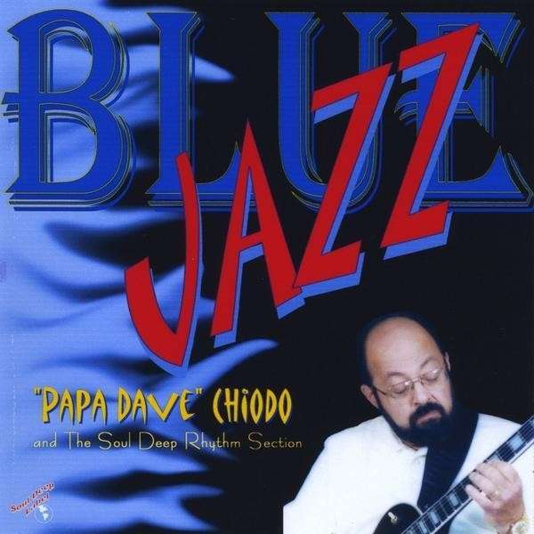 Blue Jazz - Papa Dave Chiodo - Musik - Soul Deep - 0753182111308 - March 31, 2009