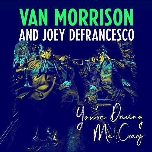 You're Driving Me Crazy - Van Morrison / Joey Defrancesco - Musik - Sony Owned - 0190758200323 - April 27, 2018
