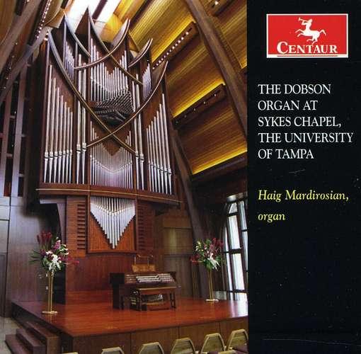 Dobson Organ at Sykes Chapel - Haig Mardirosian - Musik - CENTAUR - 0044747315324 - 21/3-2012