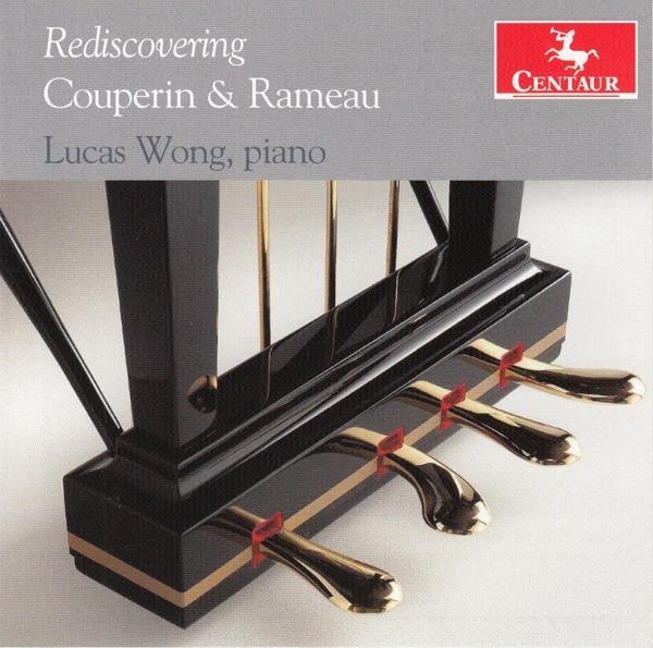 Rediscovering Couperin & Rameau - Lucas Wong - Musik - CENTAUR - 0044747363325 - November 1, 2018