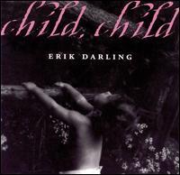 Child Child - Erik Darling - Musik - UNIVERSAL MUSIC - 0045507401325 - 11/4-2000