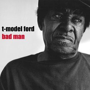 Bad Man - T-model Ford - Musik - BLUES - 0045778036325 - 22/2-2010