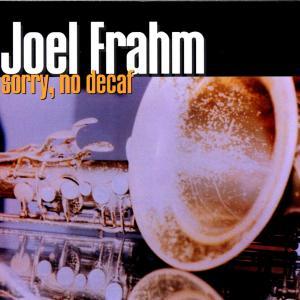 Sorry, No Decaf - Joel Frahm - Musik - SONY MUSIC - 0753957204327 - July 14, 2008