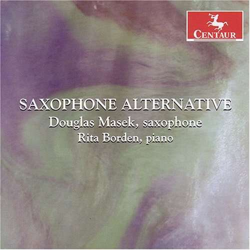 Saxophone Alternative - Ticheli / Grigsby / Campo / Masek / Borden - Musik - CENTAUR - 0044747282329 - March 27, 2007