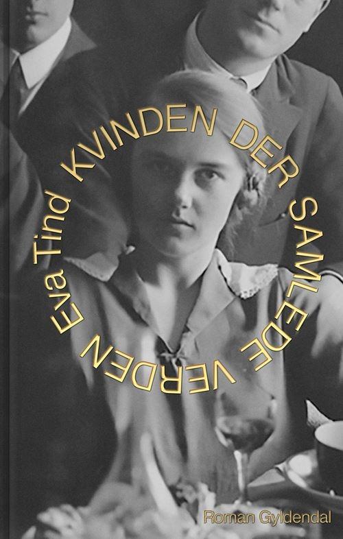 Kvinden der samlede verden - Eva Tind - Bøger - Gyldendal - 9788702284331 - April 16, 2021
